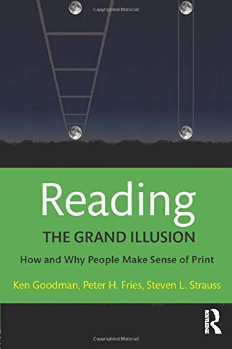 Reading- The Grand Illusion: How and Why People Make Sense of Print: Kenneth Goodman; Peter H. ...