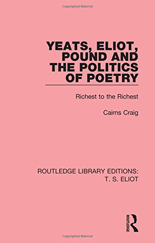 9781138999343: Yeats, Eliot, Pound and the Politics of Poetry: Richest to the Richest (Routledge Library Editions: T. S. Eliot) (Volume 2)