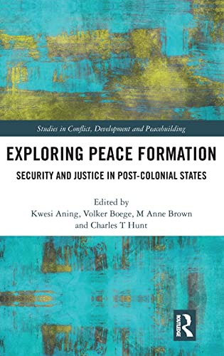9781138999367: Exploring Peace Formation: Security and Justice in Post-Colonial States (Studies in Conflict, Development and Peacebuilding)