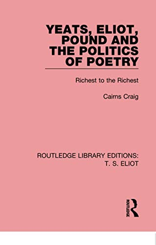 9781138999374: Yeats, Eliot, Pound and the Politics of Poetry: Richest to the Richest (Routledge Library Editions: T. S. Eliot)