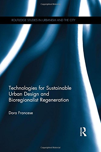9781138999398: Technologies for Sustainable Urban Design and Bioregionalist Regeneration (Routledge Studies in Urbanism and the City)