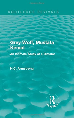 Grey Wolf-- Mustafa Kemal: An Intimate Study: H. C. Armstrong
