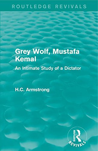 Grey Wolf-- Mustafa Kemal: An Intimate Study: ARMSTRONG, H.C.