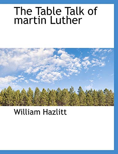 The Table Talk of martin Luther (1140039032) by Hazlitt, William