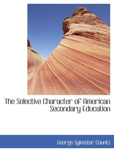 9781140040514: The Selective Character of American Secondary Education
