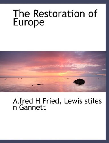 The Restoration of Europe (Hardback): Alfred Hermann Fried,