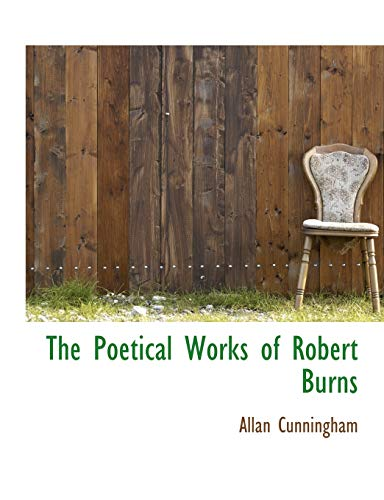 The Poetical Works of Robert Burns: Allan Cunningham