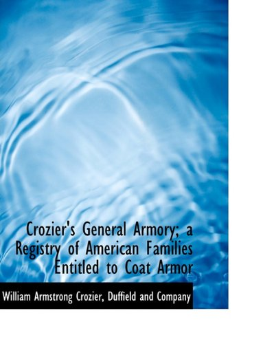 9781140046479: Crozier's General Armory; a Registry of American Families Entitled to Coat Armor