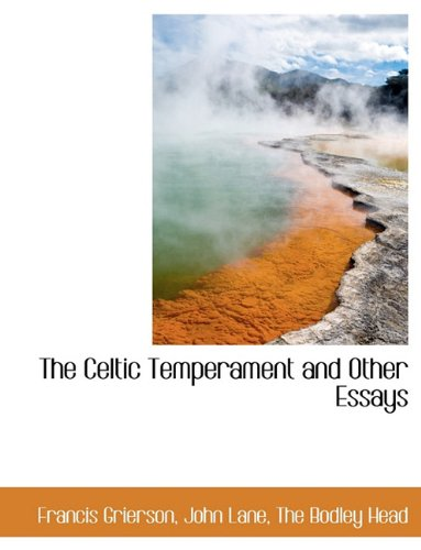 The Celtic Temperament and Other Essays: Francis Grierson, The