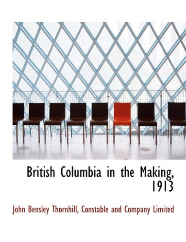 9781140058847: British Columbia in the Making, 1913