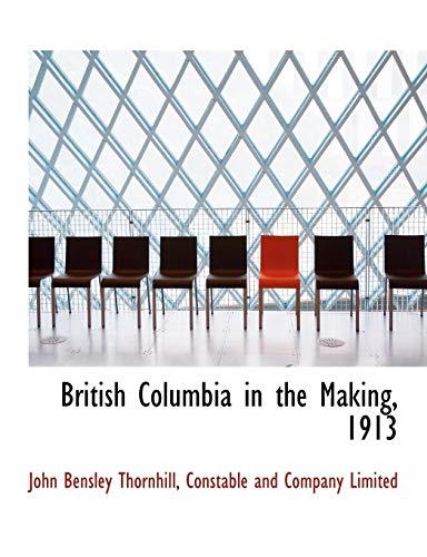 9781140058854: British Columbia in the Making, 1913
