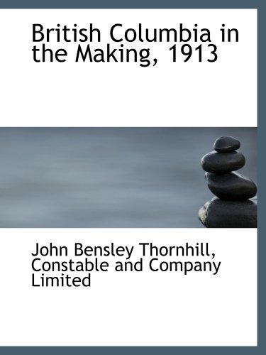 9781140058861: British Columbia in the Making, 1913