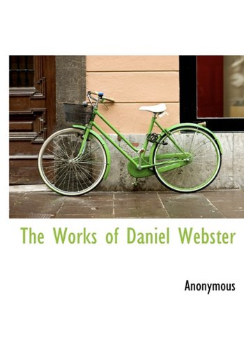 The Works of Daniel Webster: Anonymous