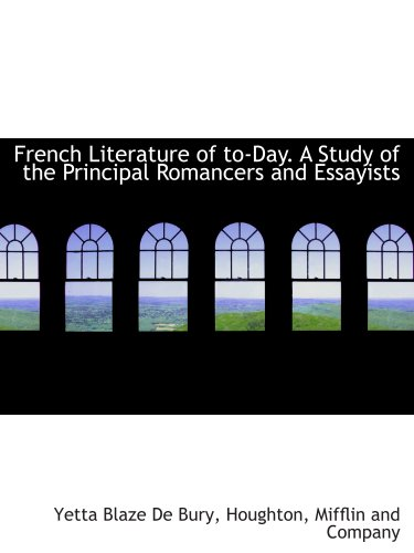 9781140070436: French Literature of to-Day. A Study of the Principal Romancers and Essayists