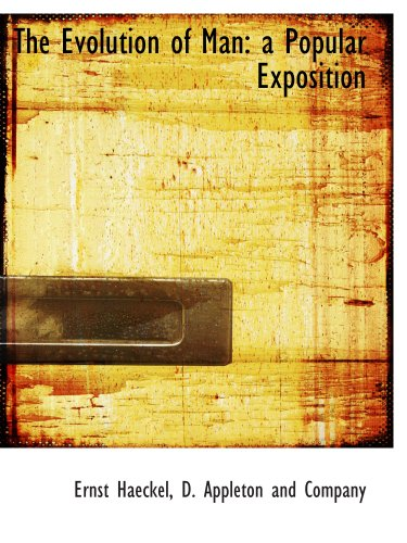 The Evolution of Man: a Popular Exposition (1140071548) by D. Appleton and Company; Ernst Haeckel