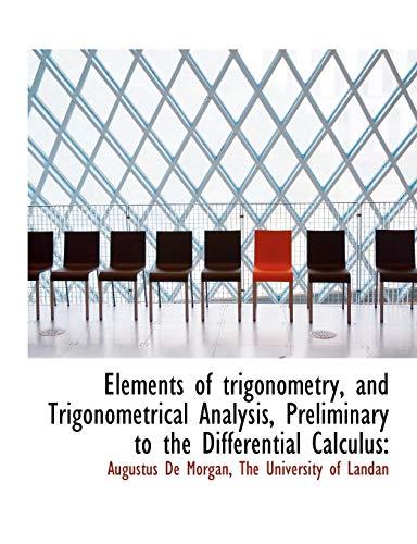 Elements of trigonometry, and Trigonometrical Analysis, Preliminary