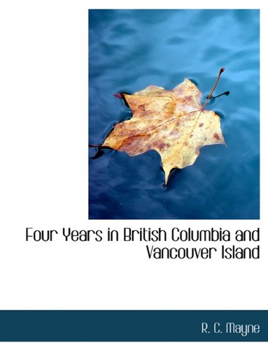 9781140091998: Four Years in British Columbia and Vancouver Island