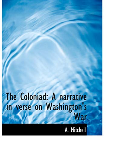 9781140098881: The Coloniad: A narrative in verse on Washington's War
