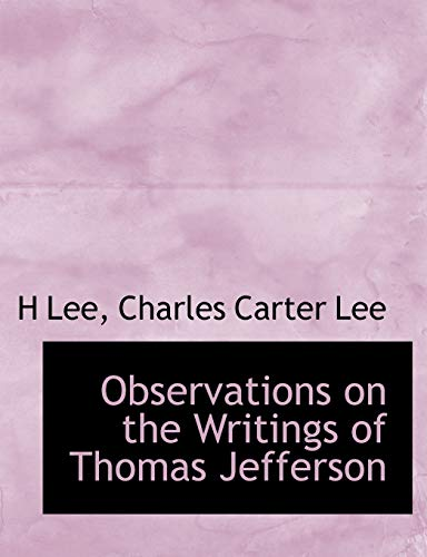 Observations on the Writings of Thomas Jefferson (1140116924) by Charles Carter Lee; H Lee