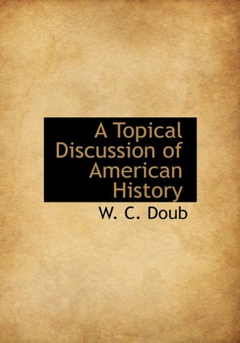 A Topical Discussion of American History: W C Doub