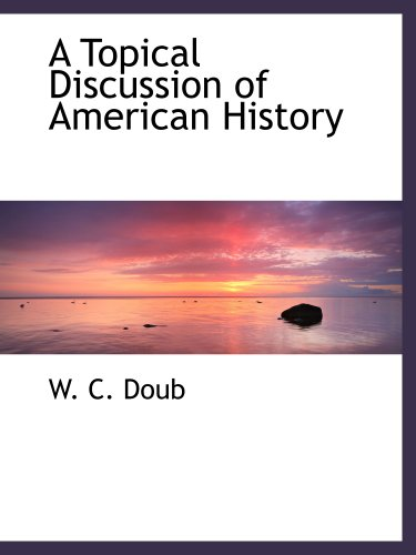 A Topical Discussion of American History: Doub, W. C.