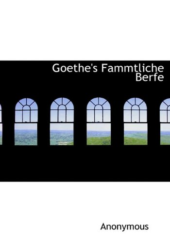 Goethes Fammtliche Berfe German Edition