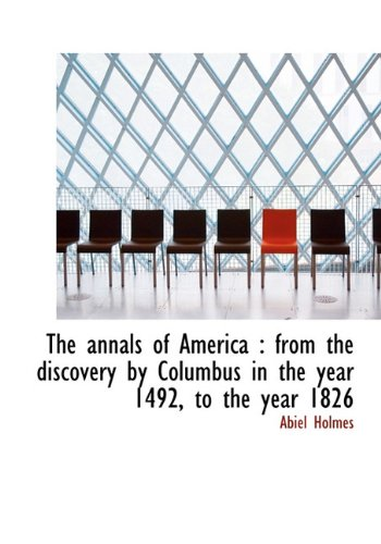 9781140163299: The annals of America: from the discovery by Columbus in the year 1492, to the year 1826