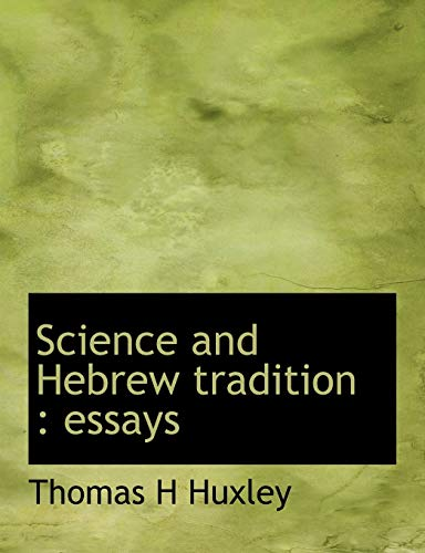Science and Hebrew Tradition: Essays (Paperback): Thomas H Huxley