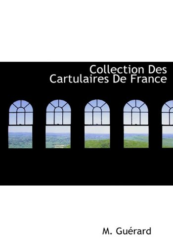 Collection Des Cartulaires De France (French Edition): M. Guà rard