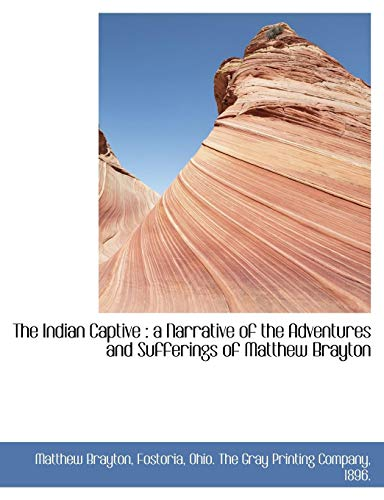9781140188506: The Indian Captive: a Narrative of the Adventures and Sufferings of Matthew Brayton