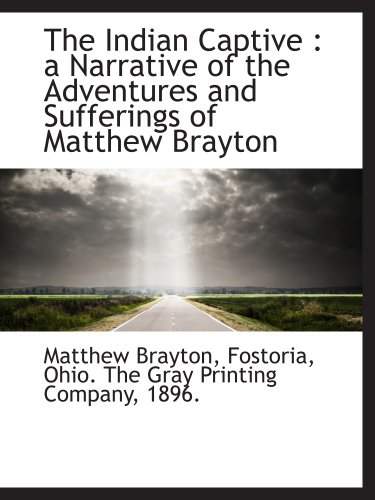 9781140188513: The Indian Captive : a Narrative of the Adventures and Sufferings of Matthew Brayton