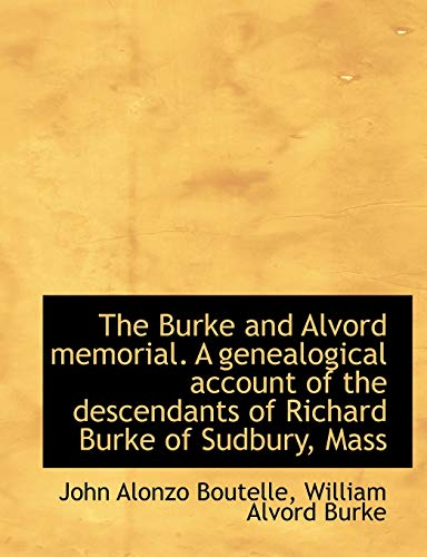 9781140190875: The Burke and Alvord memorial. A genealogical account of the descendants of Richard Burke of Sudbury, Mass