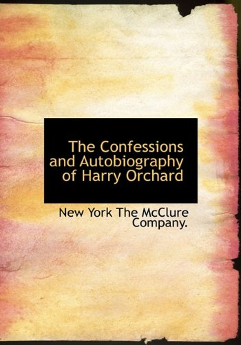 The Confessions and Autobiography of Harry Orchard: BiblioLife