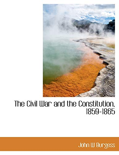 9781140199557: The Civil War and the Constitution, 1859-1865