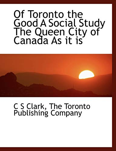 OF TORONTO THE GOOD: Clark, C.S.