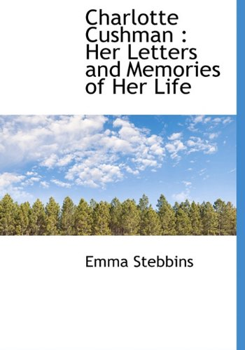 9781140203810: Charlotte Cushman: Her Letters and Memories of Her Life