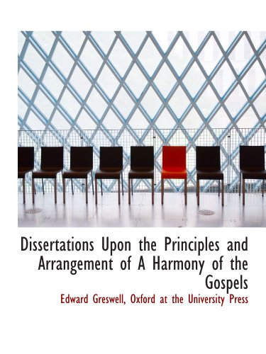 9781140205098: Dissertations Upon the Principles and Arrangement of A Harmony of the Gospels