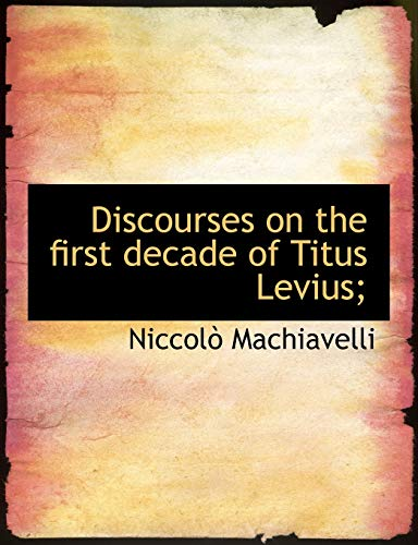 9781140205340: Discourses on the first decade of Titus Levius;
