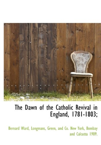 9781140208815: The Dawn of the Catholic Revival in England, 1781-1803;
