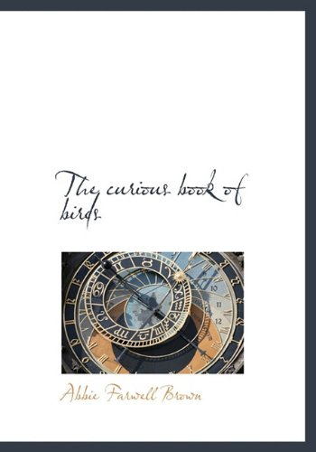 The curious book of birds: Abbie Farwell Brown