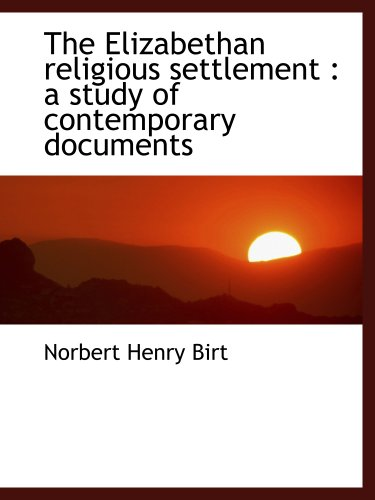 9781140218005: The Elizabethan religious settlement : a study of contemporary documents