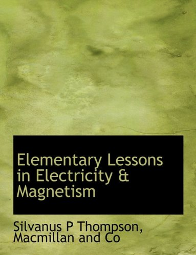 9781140219095: Elementary Lessons in Electricity & Magnetism