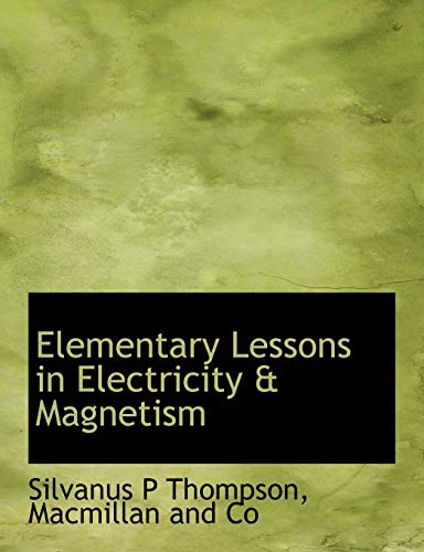 9781140219101: Elementary Lessons in Electricity & Magnetism