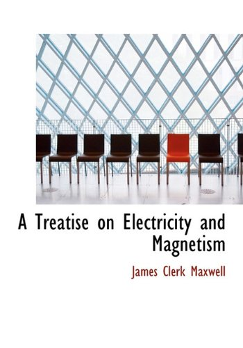 9781140219675: A Treatise on Electricity and Magnetism