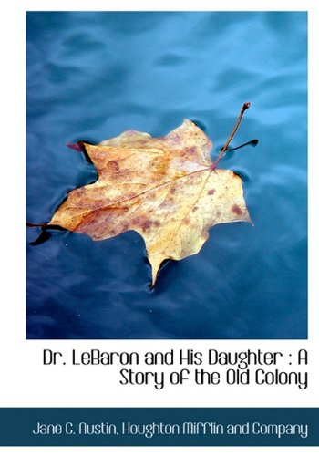 9781140223351: Dr. LeBaron and His Daughter: A Story of the Old Colony