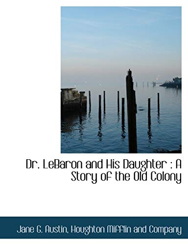 9781140223368: Dr. LeBaron and His Daughter: A Story of the Old Colony