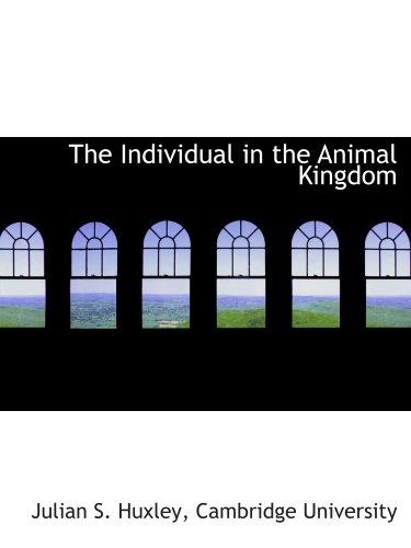 The Individual in the Animal Kingdom (1140225243) by Cambridge University, .; Huxley, Julian S.