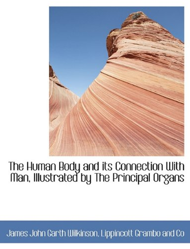 9781140226147: The Human Body and its Connection With Man, Illustrated by The Principal Organs