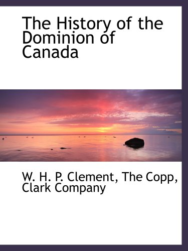 9781140228479: The History of the Dominion of Canada