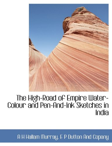 9781140230076: The High-Road of Empire Water-Colour and Pen-And-Ink Sketches in India